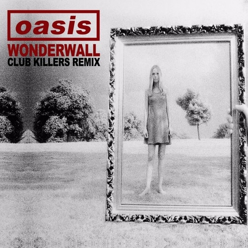 Oasis - Wonderwall (Club Killers Remix) (Radio Edit)