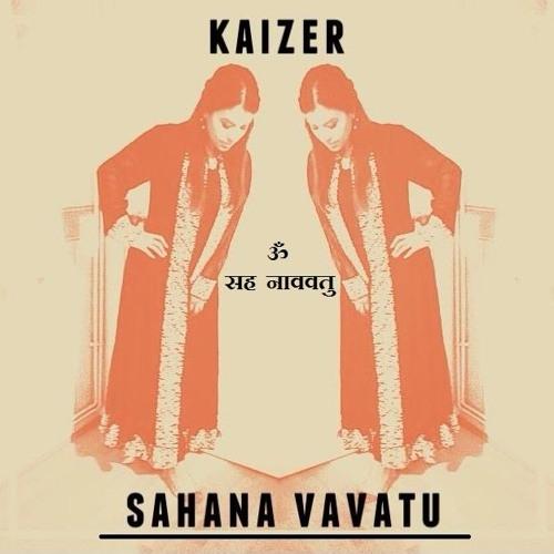 Kaizer - Sahana Vavatu सह नाववतु (Original mix)