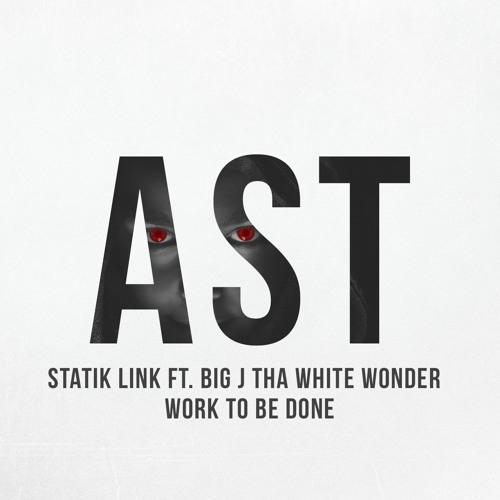 Statik Link Ft. Big J Tha White Wonder - Work To Be Done (Original mix)