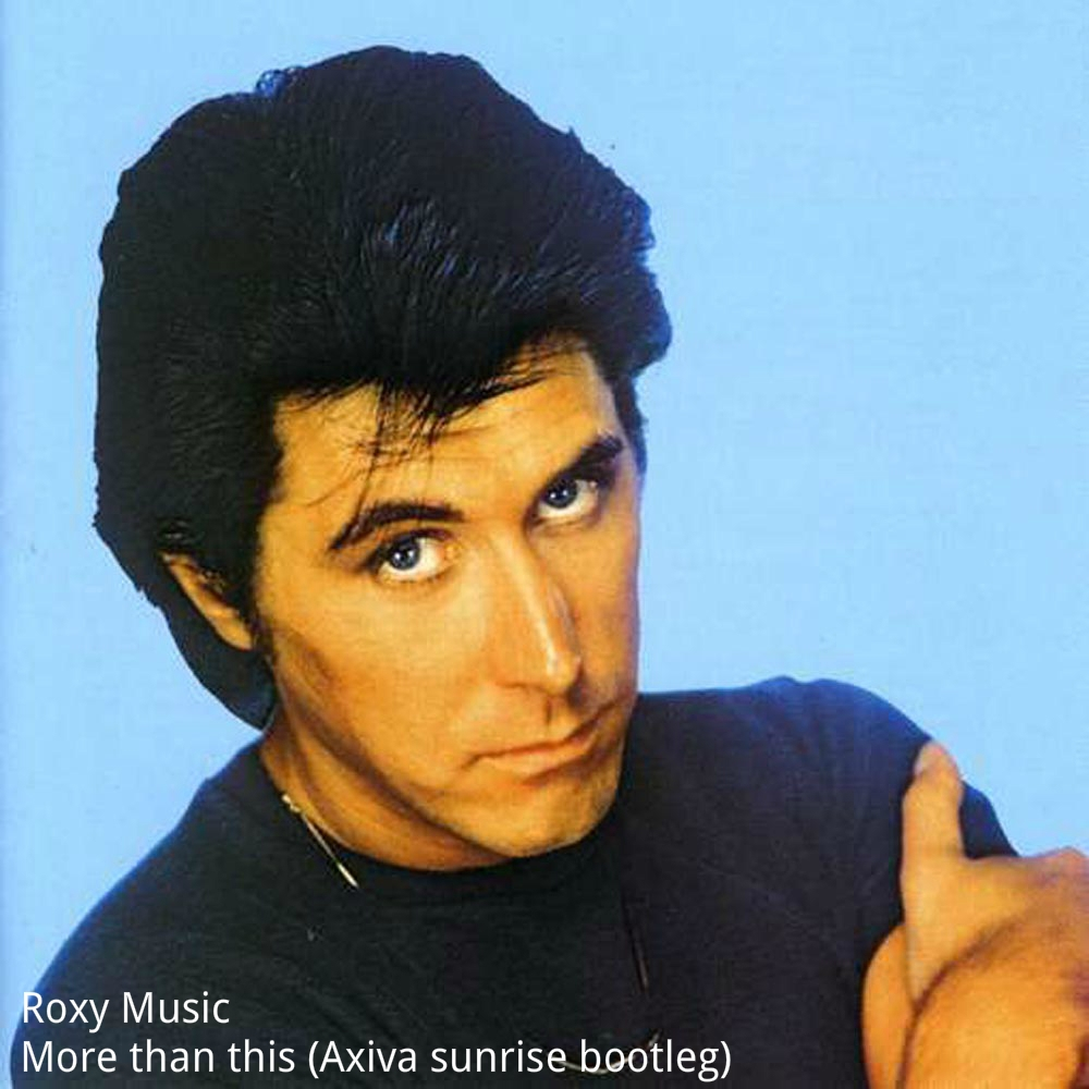 Roxy Music - More than this (Axiva sunrise bootleg)