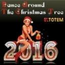 Eltotem - Dance Around The Christmas Tree 2016 ()