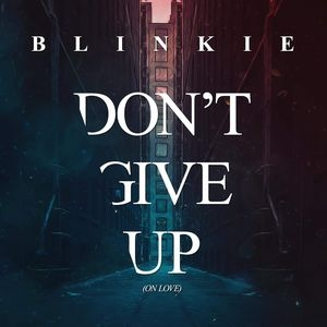 Blinkie - Don\'t Give Up (On Love) (Frankee Remix)
