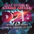 Max Styler & Charlie Darker - D2B (Charlie Darker VIP Edit)