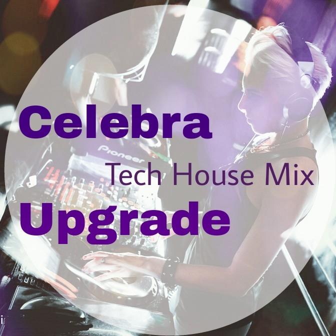 Celebra - Upgrade (Tech House Mix Dec.2015)