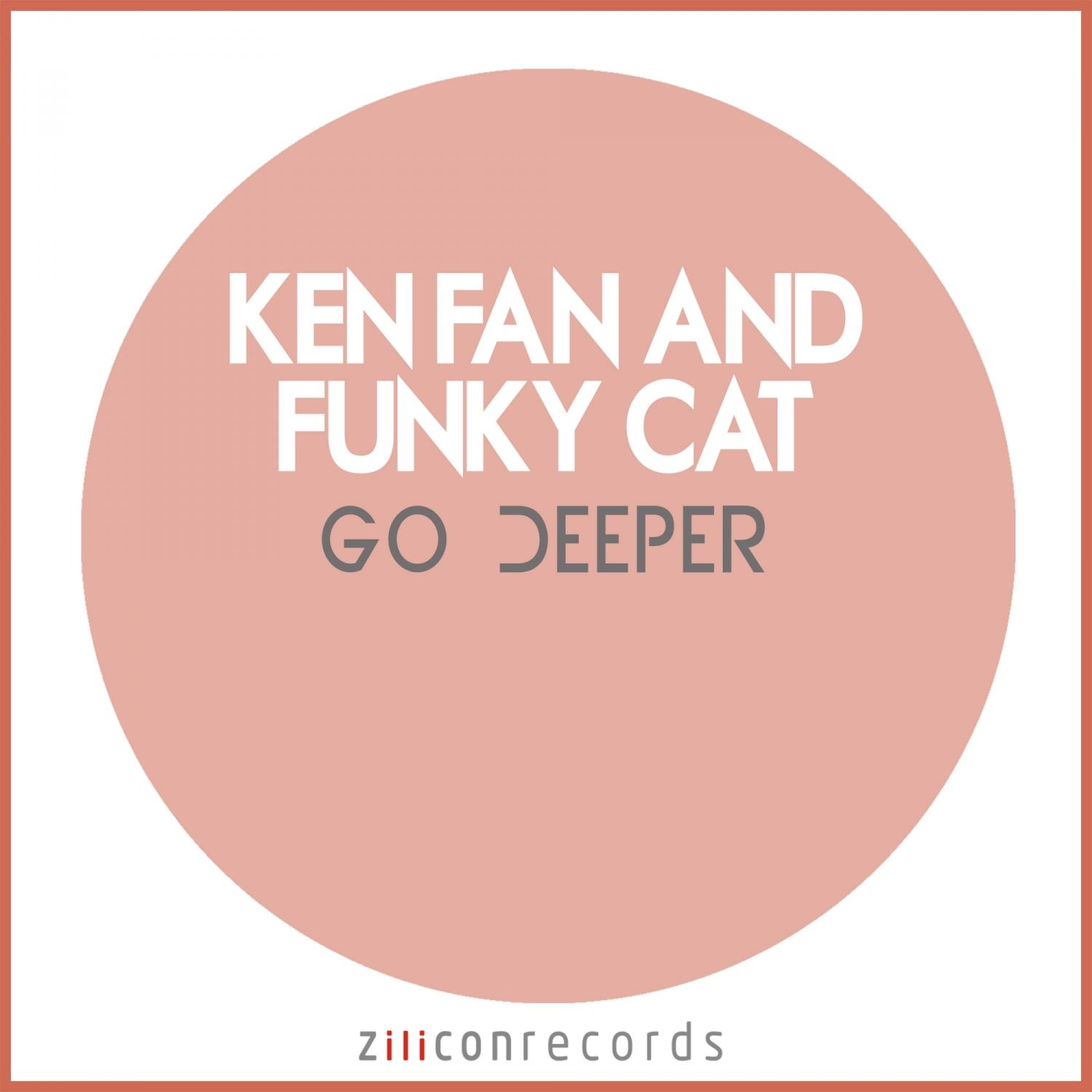 Ken Fan, Funky Cat - Go Deeper  (Original Mix)