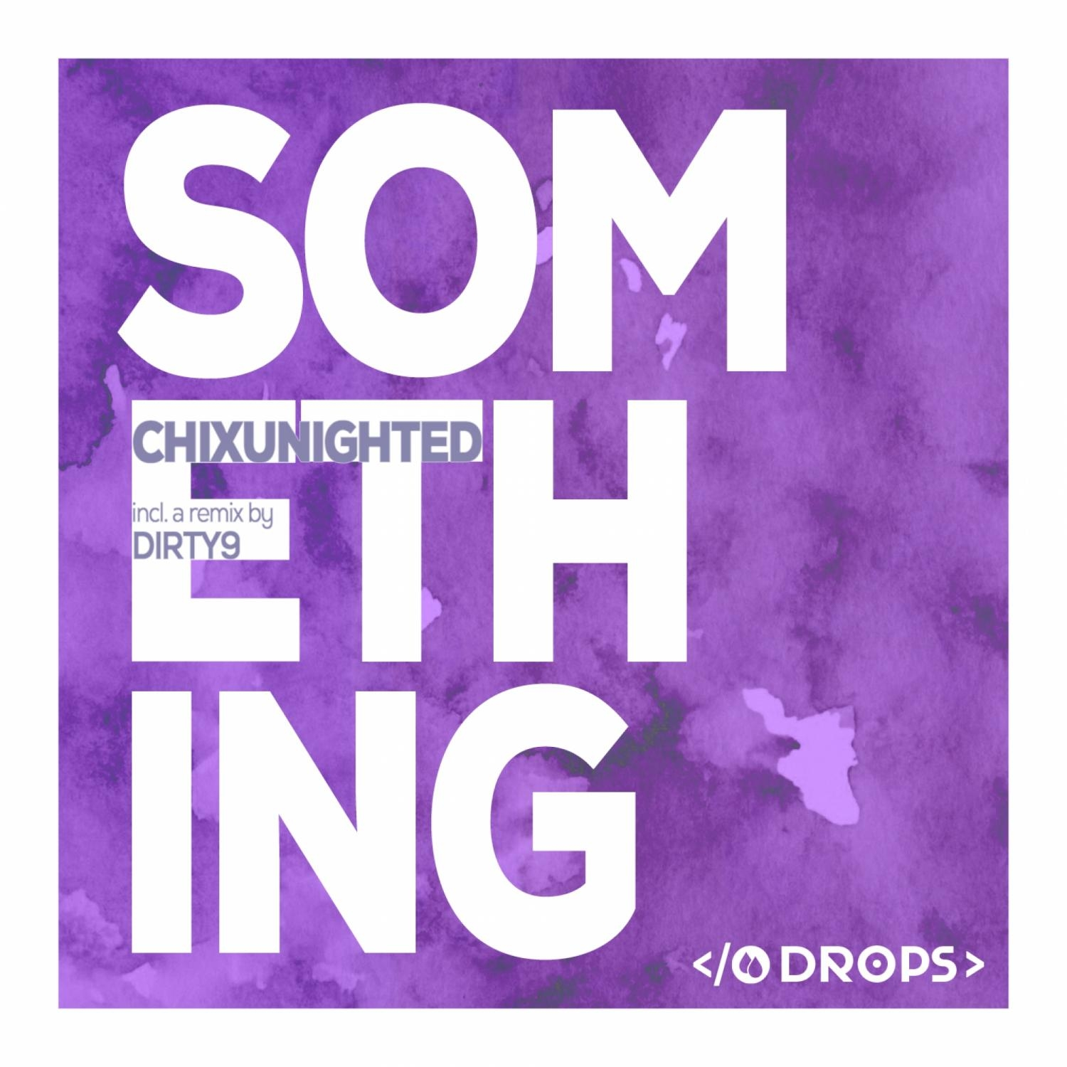 ChixUnighted, Dirty9 - Something (Dirty9 Remix)