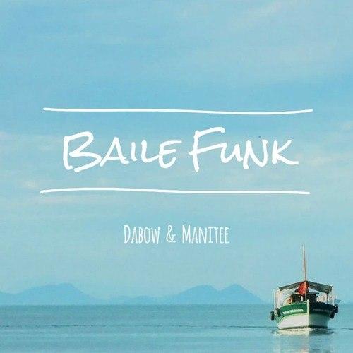 Dabow & Manitee  - Baile Funk (Original mix)
