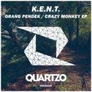 K.E.N.T. - Crazy Monkey (Original Mix)