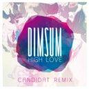 Dim Sum - High Love (Candidat Remix)