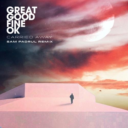 Great Good Fine Ok - Carried Away (Sam Padrul Remix)