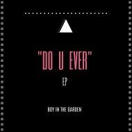 Boy In The Garden - Do U Ever (Original Mix)