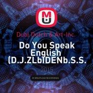 Dubl Dutch & Art-Inc.  - Do You Speak English  (D.J.ZLbIDENb.S.S. Mash Up 2016!!!) (( D.J.ZLbIDENb.S.S. Mash Up 2016!!! ))