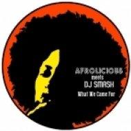 Afrolicious - What We Came For (DJ Smash Remix)