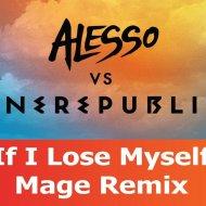 OneRepublic & Alesso - If I Lose Myself (Mage Remix)