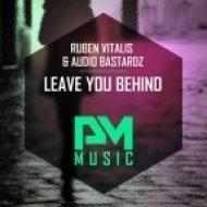 Ruben Vitalis & Audio Bastardz - Leave You Behind (Original Mix)