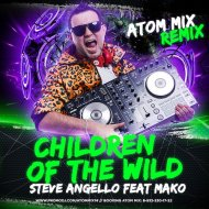 Steve Angello feat. Mako  - Children Of The Wild (Atom Mix Remix)