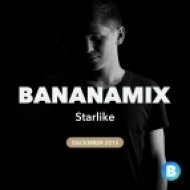 Starlike - Bananamix (December 2015) (FULL MIX)