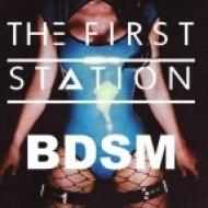 The First Station - BDSM (Original Mix)