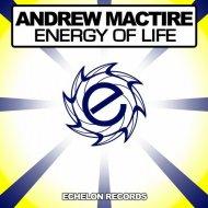 Andrew Mactire - Energy Of Life (Original Mix)