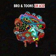 Bro & Toons - On Acid (Original Mix)