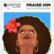 Michelle Weeks, Scott Diaz - Praise Him (Scott Diaz Main Mix)