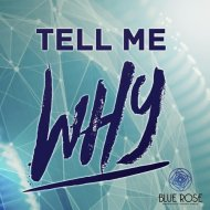 Blue Rose  - Tell Me Why (Original mix)