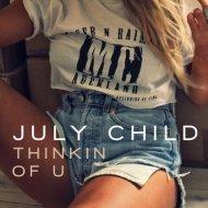 July Child  - Thinkin Of U (Original Mix)