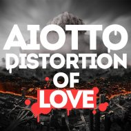 Aiotto - Distortion of love (VIP Mix)