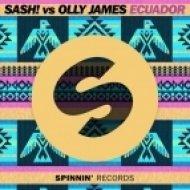 SASH! vs. Olly James - Ecuador (2016 Original Mix)