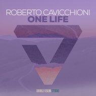 Roberto Cavicchioni - One Life (Original mix)