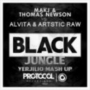 MAKJ & Thomas Newson vs. Alvita & Artistic Raw - Black Jungle (Verjilio Mash up)