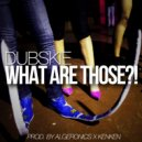 Dubskie - What Are Those  (Original Mix)