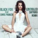 Black Fox Ft. Chris Parker - Controlled (Shitrodj Remix)