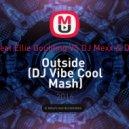 Calvin Harris feat Ellie Goulding VS DJ Mexx & DJ ModerNator  - Outside (DJ Vibe Cool Mash)