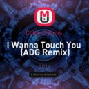 Colby O\'Donis  -  I Wanna Touch You (ADG Remix) ( ADG Remix )