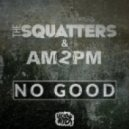The Squatters, AM2PM - No Good (Extended House Mix)