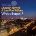Duncan Newell & Lee Van Willem - Whitechapel (Original Mix)