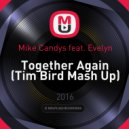 Mike Candys feat. Evelyn - Together Again (Tim Bird Mash Up)