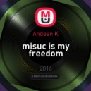 Andeen K - misuc is my freedom ()
