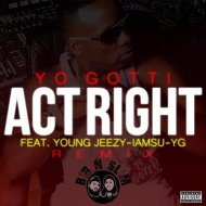 Yo Gotti feat. Young Jeezy Remix - Act Right (Big N Slim killem Remix)