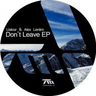 Uakoz, Alex Lentini - Don\'t Leave (Original Mix)
