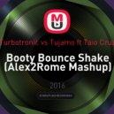 Turbotronic vs Tujamo ft Taio Cruz - Booty Bounce Shake (Alex2Rome Mashup)