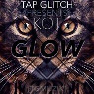 TAP GLITCH Pres. KOT - GLOW (Original mix)