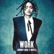 Rihanna  - Work (Johnny Roxx & Ruxell Bootleg)