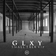 GLXY - Small Talk (VIP)