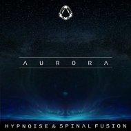 Spinal Fusion & Hypnoise - Aurora (Original mix)