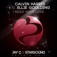 Calvin Harris feat. Ellie Goulding - I Need Your Love (Jay C & Starsound Private Edit) (Jay C & Starsound Private Edit)