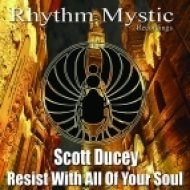 Scott Ducey - Resist With All Of Your Soul (Original Mix)