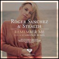 Roger Sanchez & Stealth - Remember Me (Luca Schreiner Remix)