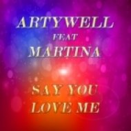 Artywell feat. Martina - Say You Love Me (Extended Mix)